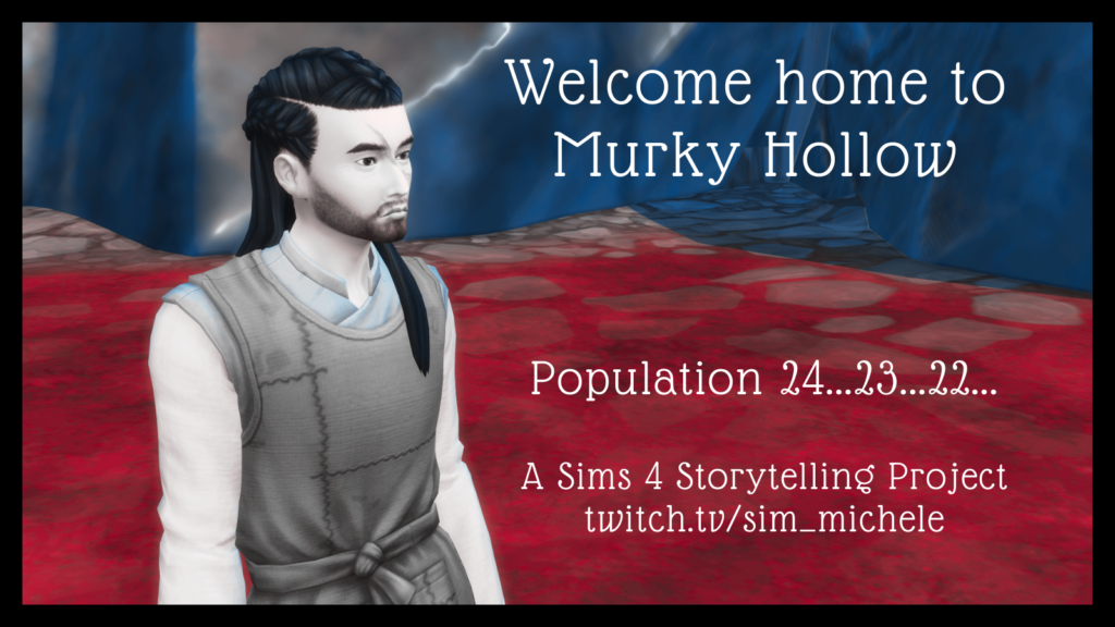 """Text reads:  """"Welcome to Murky Hollow, Population 24...23...22...  A Sims 4 Storytelling Project.  Twitch.tv/sim_michele"""